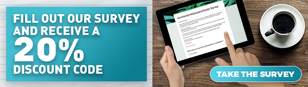 We want to hear from you, Fill out our survey and receive a 20% discount code, click here!